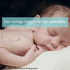 Wie finde ich den richtigen Geburtsort für mein Baby